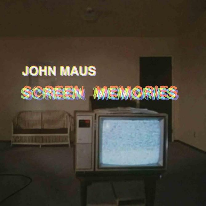 <span>John Maus</span> Screen memories