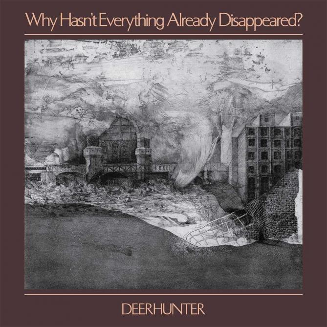 <span>Deerhunter</span> Why hasn't everything already disappeared?